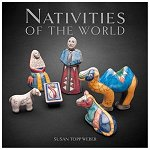 Nativities of the World<br> by Susan Topp  Weber